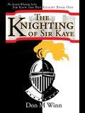 The Knighting of Sir Kaye: Sir Kaye the Boy Knight Book 1