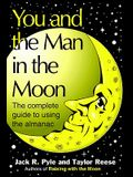 You and the Man in the Moon: The Complete Guide to Using the Almanac