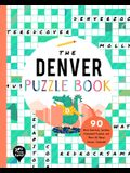 The Denver Puzzle Book: 90 Word Searches, Jumbles, Crossword Puzzles, and More All about Denver, Colorado!