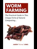 Worm Farming: The Practical Guide to This Unique Form of Natural Composting...
