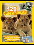 125 Cute Animals: Meet the Cutest Critters on the Planet, Including Animals You Never Knew Existed, and Some So Ugly They're Cute
