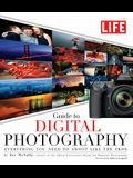 The Life Guide to Digital Photography: Everything You Need to Shoot Like the Pros