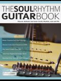 The Soul Rhythm Guitar Book: Discover Authentic Soul Guitar Chords, Rhythms, Licks and Fills