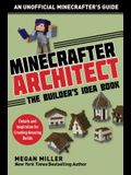 Minecrafter Architect: The Builder's Idea Book: Details and Inspiration for Creating Amazing Builds