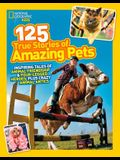 125 True Stories of Amazing Pets: Inspiring Tales of Animal Friendship and Four-Legged Heroes, Plus Crazy Animal Antics