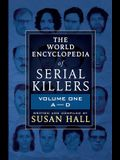 The World Encyclopedia Of Serial Killers: Volume One A-D