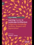 Learning Country in Landscape Architecture: Indigenous Knowledge Systems, Respect and Appreciation
