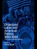 Organized Labor and American Politics, 1894-1994: The Labor-Liberal Alliance