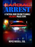 Cardiac Arrest: A Tactical Guide on How to Handle Unlawful Police Stops