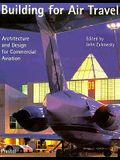 Building for Air Travel: Architecture and Design for Commercial Aviation