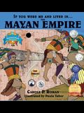 If You Were Me and Lived in....the Mayan Empire: An Introduction to Civilizations Throughout Time