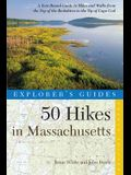 Explorer's Guide 50 Hikes in Massachusetts: A Year-Round Guide to Hikes and Walks from the Top of the Berkshires to the Tip of Cape Cod