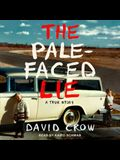 The Pale-Faced Lie Lib/E: A True Story