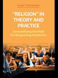 'religion' in Theory and Practice: Demystifying the Field for Burgeoning Academics