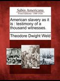 American Slavery as It Is: Testimony of a Thousand Witnesses.