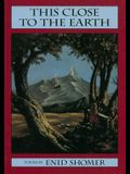 This Close to the Earth: Poems