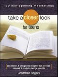 Take a Closer Look for Teens: Uncommon & Unexpected Insights That Are Real, Relevant & Ready to Change Your Life