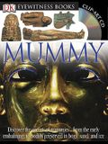 DK Eyewitness Books: Mummy: Discover the Secrets of Mummies from the Early Embalming, to Bodies Preserved in [With Clip-Art CD and Poster]