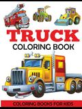 Truck Coloring Book: Kids Coloring Book with Monster Trucks, Fire Trucks, Dump Trucks, Garbage Trucks, and More. For Toddlers, Preschoolers