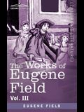 The Works of Eugene Field Vol. III: Second Book of Verse