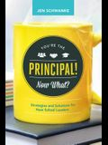 You're the Principal! Now What?: Strategies and Solutions for New School Leaders