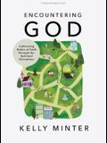 Encountering God - Bible Study Book: Cultivating Habits of Faith Through the Spiritual Disciplines