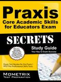Praxis Core Academic Skills for Educators Exam Secrets: Praxis Test Review for the Praxis Core Academic Skills for Educators Tests
