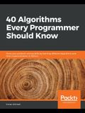 40 Algorithms Every Programmer Should Know: Hone your problem-solving skills by learning different algorithms and their implementation in Python