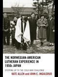 The Norwegian-American Lutheran Experience in 1950s Japan: Stepping up to the Cold War Challenge