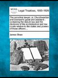 The Parochial Lawyer, Or, Churchwarden and Overseer's Guide and Assistant: Containing the Statute Law and the Decisions of the Ecclesiastical and Law