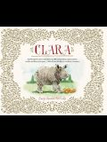 Clara: The (Mostly) True Story of the Rhinoceros Who Dazzled Kings, Inspired Artists, and Won the Hearts of Everyone . . . Wh