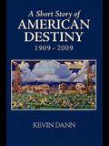 A Short Story of American Destiny (1909-2009)