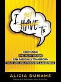 I Get To: How Using the Right Words Can Radically Transform Your Life, Relationships & Business