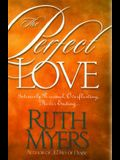 The Perfect Love: Intensely Personal, Overflowing, Never Ending...