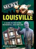 Secret Louisville: A Guide to the Weird, Wonderful, and Obscure