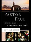 Pastor Paul: Nurturing a Culture of Christoformity in the Church