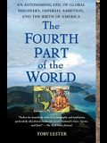 The Fourth Part of the World: An Astonishing Epic of Global Discovery, Imperial Ambition, and the Birth of America