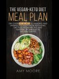 The Vegan Keto Diet Meal Plan: Discover the Secrets to Amazing and Unexpected Uses for the Ketogenic Diet Plus Vegan Recipes and Essential Techniques