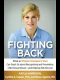 Fighting Back: What an Olympic Champion's Story Can Teach Us about Recognizing and Preventing Child Sexual Abuse--And Helping Kids Re