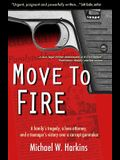 Move to Fire: A Family's Tragedy, a Lone Attorney, and a Teenager's Victory Over a Corrupt Gunmaker