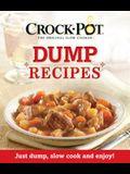 Crock-Pot Dump Recipes: Just Dump, Slow Cook and Enjoy!