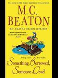 Something Borrowed, Someone Dead: An Agatha Raisin Mystery
