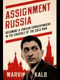 Assignment Russia: Becoming a Foreign Correspondent in the Crucible of the Cold War