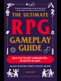The Ultimate RPG Gameplay Guide: Role-Play the Best Campaign Ever--No Matter the Game!