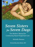 Seven Sisters for Seven Days: The Mothers' Manual for Community Based Postpartum Care