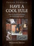Pagan Portals - Have a Cool Yule: How-To Survive (and Enjoy) the Mid-Winter Festival