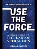 Use The Force: A Jedi's Guide to the Law of Attraction