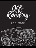 Off Roading Log Book: Back Roads Adventure - 4-Wheel Drive Trails - Hitting The Trails - Desert Byways - Notebook - Racing - Vehicle Enginee
