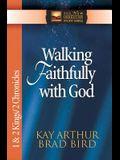 Walking Faithfully with God: 1 & 2 Kings/2 Chronicles