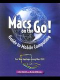 Macs on the Go: Guide to Mobile Computing: For Mac Laptops Using Mac OS X